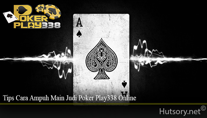 Tips Cara Ampuh Main Judi Poker Play338 Online