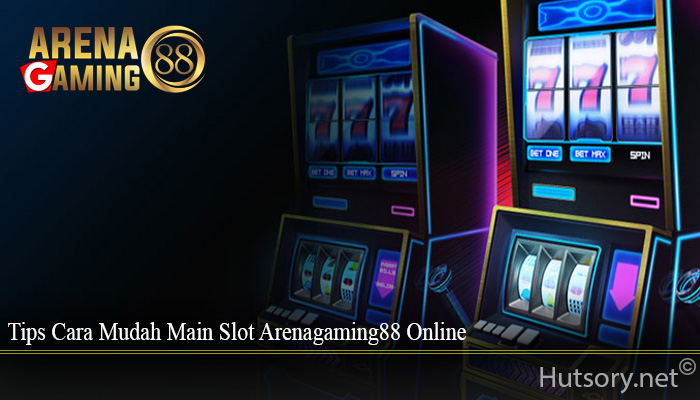 Tips Cara Mudah Main Slot Arenagaming88 Online