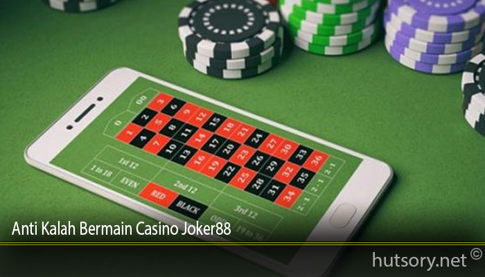 Anti Kalah Bermain Casino Joker88